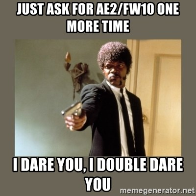 doble dare you  - JUST ASK FOR AE2/FW10 ONE MORE TIME I DARE YOU, I DOUBLE DARE YOU