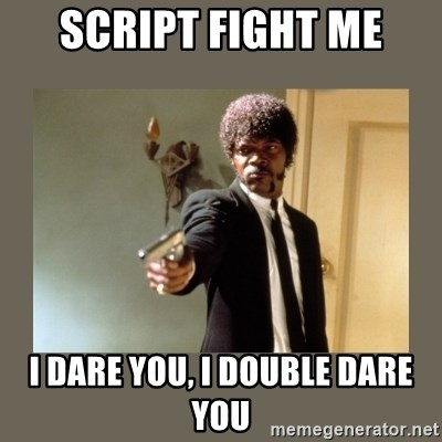 doble dare you  - Script Fight me I dare you, I double dare you