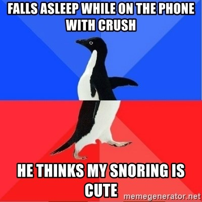 Socially Awkward to Awesome Penguin - falls asleep while on the phone with crush he thinks my snoring is cute