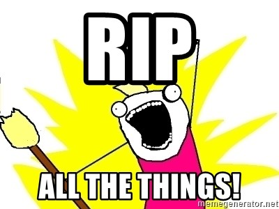 X ALL THE THINGS - Rip all the things!