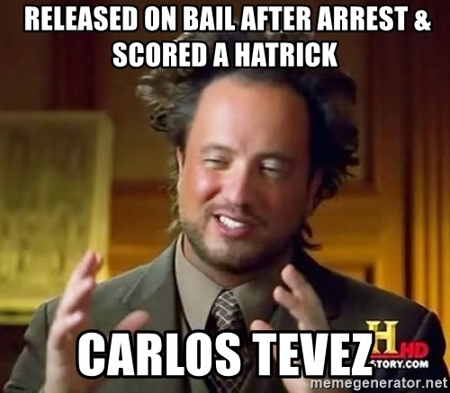 Ancient Aliens -  released on bail after arrest & Scored a hatrick carlos tevez