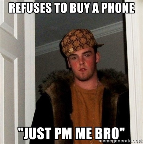 "Scumbag Steve - Refuses to buy a phone ""Just PM me bro"""