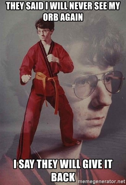 PTSD Karate Kyle - THEY SAID I WILL NEVER SEE MY ORB AGAIN I SAY THEY WILL GIVE IT BACK