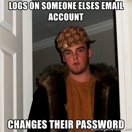 Scumbag Steve - logs on someone elses email account changes their password