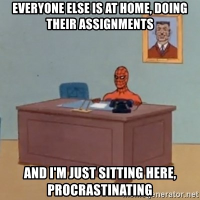 Spidey Meme - Everyone else is at home, doing their assignments And i'm just sitting here, Procrastinating
