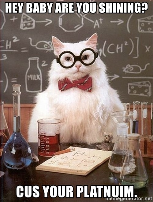 Science Cat - Hey BABY ARE YOU SHINING? CUS YOUR PLATNUIM.