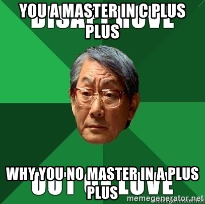 High Expectation Asian Father - You a master in c plus plus why you no master in A plus plus