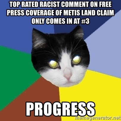 Winnipeg Cat - Top rated racist comment on Free Press Coverage of Metis land claim only comes in at #3 Progress