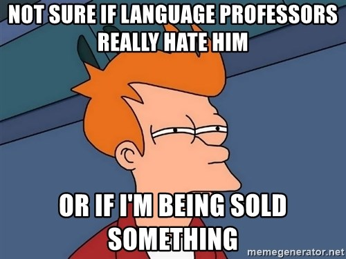 Futurama Fry - not sure if language professors really hate him or if i'm being sold something