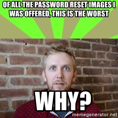 wikiryan - of all the password reset images i was offered, this is the worst   why?