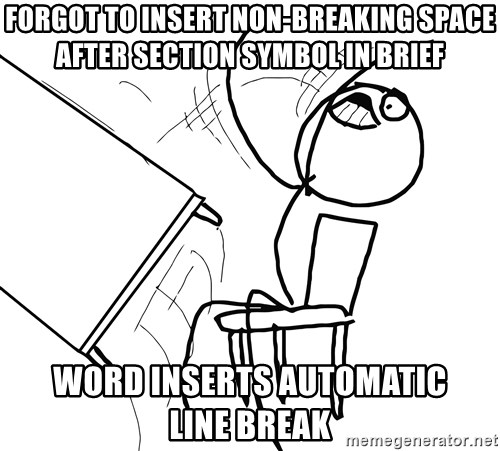 Desk Flip Rage Guy - Forgot to insert non-breaking space after Section symbol in brief word inserts automatic linebreak