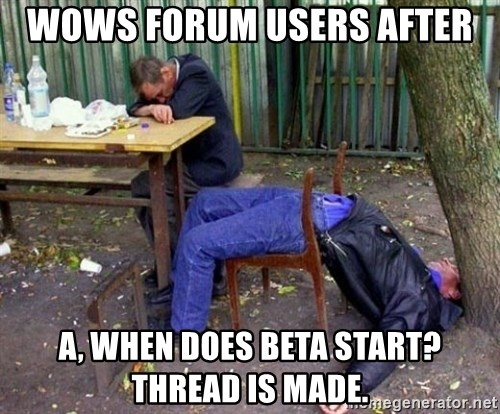 drunk - wows forum users after a, when does beta start? thread is made.