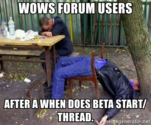 drunk - WOWs Forum users after a when does beta start/ thread.
