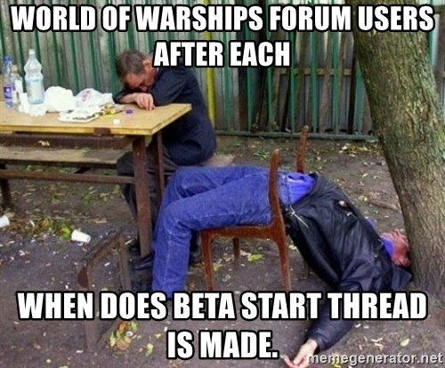 drunk - World of warships forum users after each when does beta start thread is made.