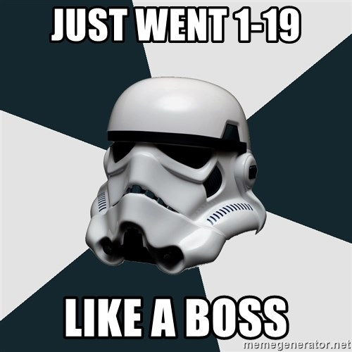 stormtrooper - JUST WENT 1-19 LIKE A BOSS