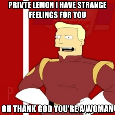 Zapp Brannigan - PrivTe Lemon i Have Strange feelings for you Oh Thank God You're a woman