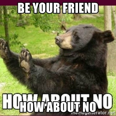 How about no bear - be your friend how about no