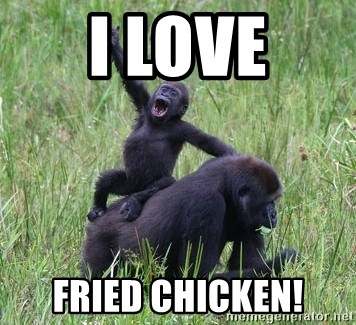 Happy Gorilla - I LOVE FRIED CHICKEN!