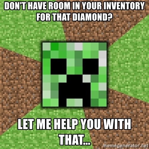 Minecraft Creeper - don't have room in your inventory for that diamond? let me help you with that...