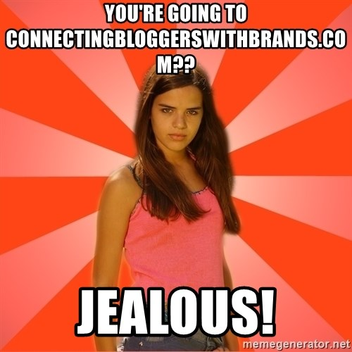 Jealous Girl - you're going to connectingbloggerswithbrands.com?? JEALOUS!