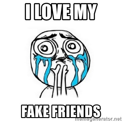 Crying face - i love my fake friends