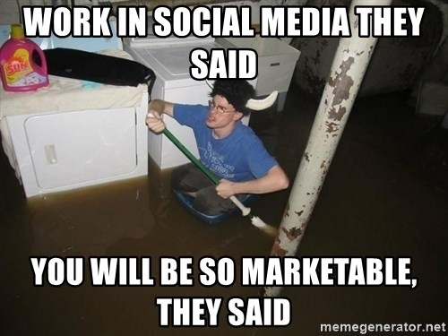 X they said,X they said - work in social media they said you will be so marketable, they said