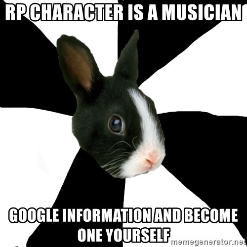 Roleplaying Rabbit - RP Character Is a musician Google information and become one yourself
