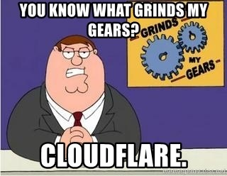 Grinds My Gears - you know what grinds my gears? cloudflare.