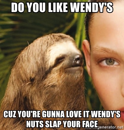 The Rape Sloth - Do you like wEndy's CuZ you're gunna love it wEndy's nuts slaP your Face