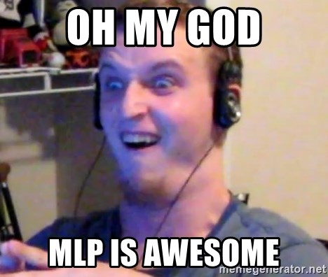 Brony Mike - oh my god mlp is awesome