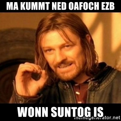 Does not simply walk into mordor Boromir  - Ma kummt ned oafoch ezb wonn suntog is