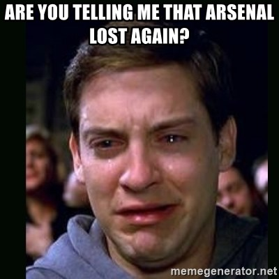 crying peter parker - Are you telling me that arsenal lost again?