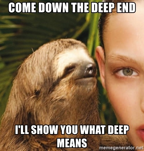 The Rape Sloth - come down the deep end I'll show you what deep means