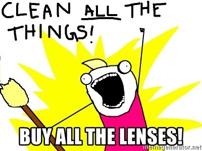 clean all the things -  buy all the lenses!