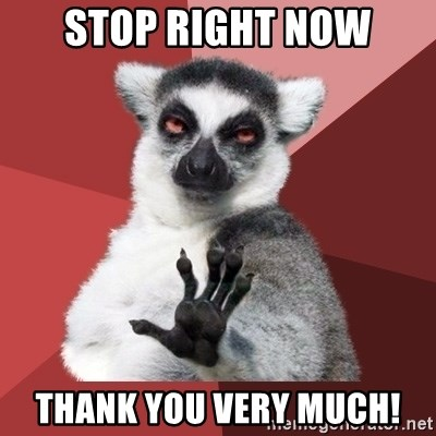 Chill Out Lemur - Stop right now thank you very much!