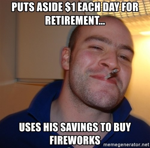 Good Guy Greg - Puts aSide $1 each day for retirement... Uses his savings to buy fireworks