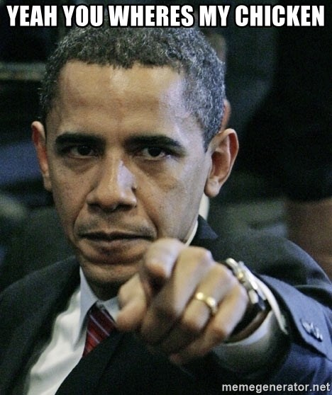 Pissed off Obama - yeah you wheres my chicken