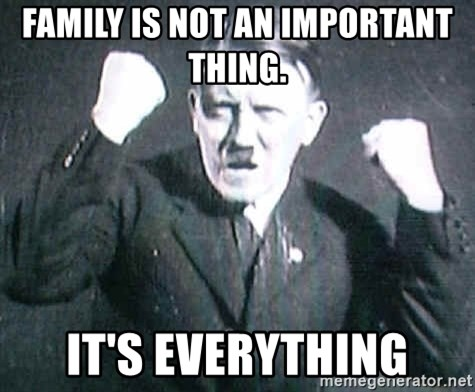 Successful Hitler - FAMILY IS NOT AN IMPORTANT THING.  IT'S EVERYTHING
