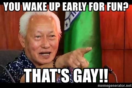 Mayor Lim Meme - You wake up early for fun? That's gay!!