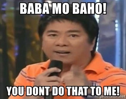 willie revillame you dont do that to me - baba mo baho! you dont do that to me!