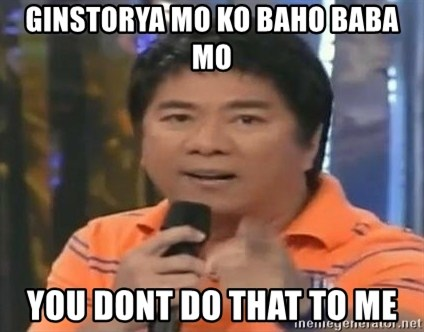 willie revillame you dont do that to me - ginstorya mo ko baho baba mo you dont do that to me