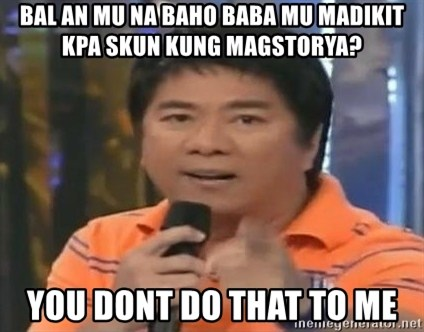willie revillame you dont do that to me - BAL AN MU NA BAHO BABA MU MADIKIT KPA SKUN KUNG MAGSTORYA? YOU DONT DO THAT TO ME