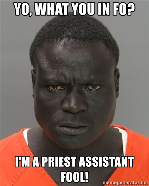 Misunderstood Prison Inmate - YO, what you in fo? I'm a priest assistant fool!