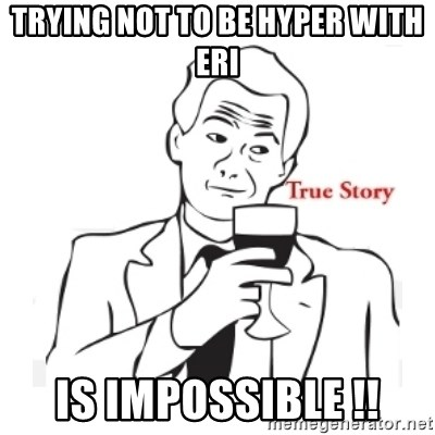 truestoryxd - TRYING NOT TO BE HYPER WITH ERI IS IMPOSSIBLE !!