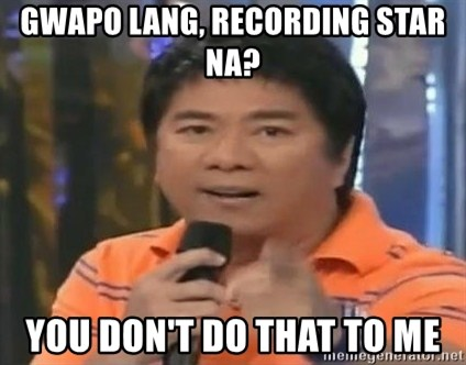 willie revillame you dont do that to me - Gwapo lang, recording star na? you don't do that to me