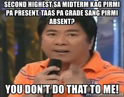 willie revillame you dont do that to me - second highest sa midterm kag pirmi pa present. taas pa grade sang pirmi absent? you don't do that to me!