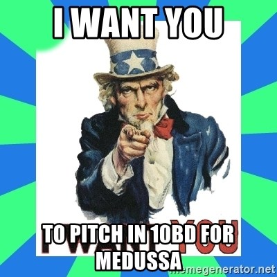i need you - I want you To pitch in 10BD for Medussa