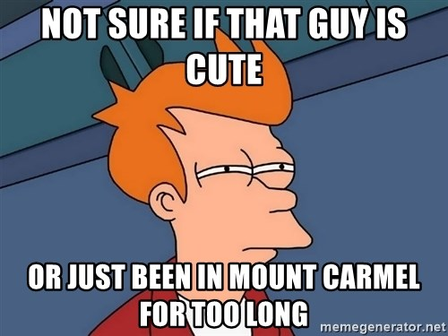 Futurama Fry - Not sure if that guy is cute or just been in mount carmel for too long