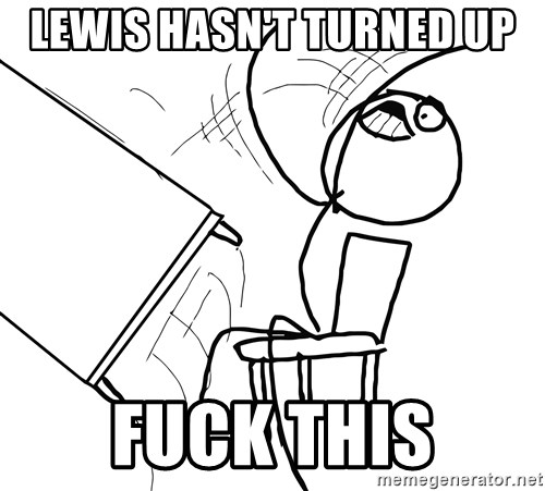 Desk Flip Rage Guy - LEWIS HASN'T TURNED UP  FUCK THIS