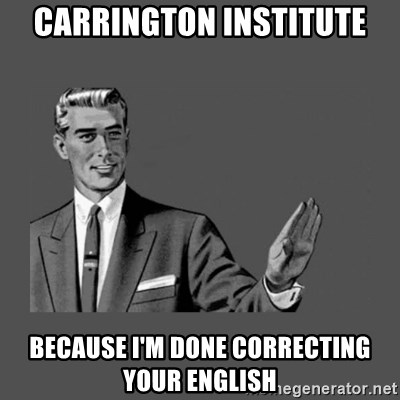 Grammar Guy - Carrington institute Because i'm done correcting your English